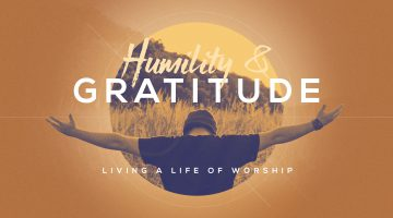 Humility & gratitude, living a life of worship